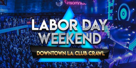 2019 Labor Day Weekend Downtown Los Angeles Club Crawl tickets