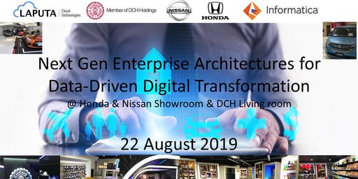 Next Gen Enterprise Architectures for Data-Driven Digital Transformation @Honda & Nissan Showroom & DCH Living Room (22 Aug 2019)