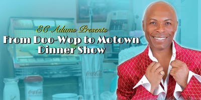 "EC Adams Presents ""From Doo-Wop to Motown Dinner Show"""