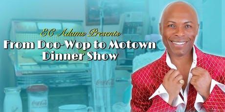 "EC Adams Presents ""From Doo-Wop to Motown Dinner Show"" tickets"
