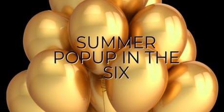 The First Annual Summer In The Six Popup tickets