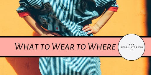 What to Wear to Where
