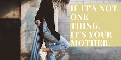 If It's Not One Thing, It's Your Mother: Navigating Adult Relationships with Dysfunctional Maternal Figures