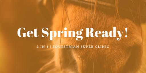 Equestrian Super Clinic - Get Spring Ready