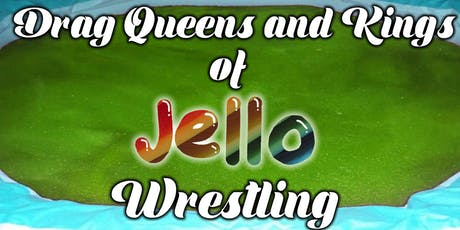 Drag Queens and Kings of Jello Wrestling tickets