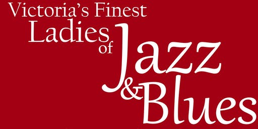 Victoria's Finest - Ladies of Jazz Concert!