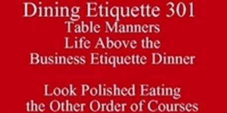 Polished Table Manners Rules of Etiquette Eating Summer Break New Class Special 512 821-2699 ATX University Eating Club UT Downtown Austin and Westgate tickets