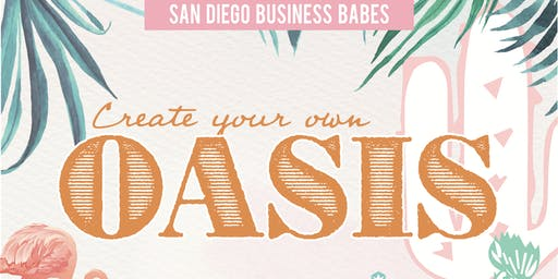 San Diego Business Babes - Creating Your Own Oasis
