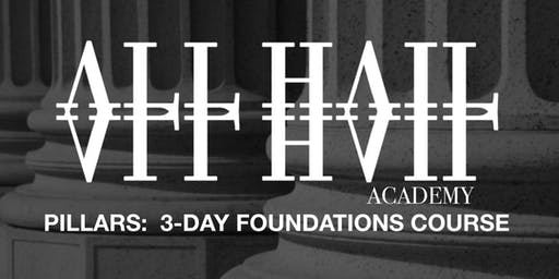 ALLHAIL ACADEMY: THE PILLARS   3-DAY FOUNDATIONS WORKSHOP