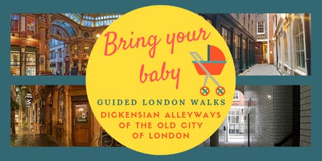 BRING YOUR BABY GUIDED WALKS: Dickenian Alleyways of the Old City of London tickets
