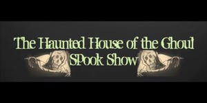 The Haunted House Of The Ghoul Spook Show