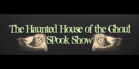 The Haunted House Of The Ghoul Spook Show tickets