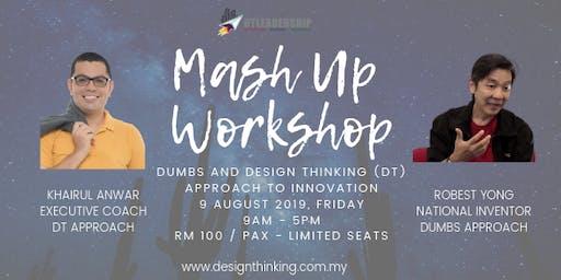 Mash Up Workshop - DUMBS & Design Thinking (DT) Approach to Innovation