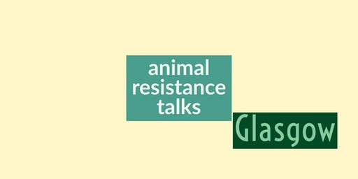 Animal Resistance Talks - Glasgow