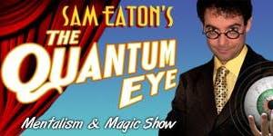 Sam Eaton's The Quantum Eye - Mentalism and Magic Show