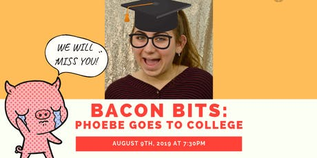 Bacon Bits: Phoebe Goes to College tickets