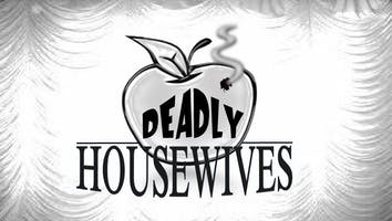 """Deadly Housewives"""
