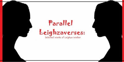 """""""Parallel Leighzaverses: Selected Works of Leighza Walker"""""""