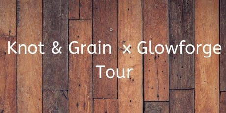 Knot & Grain x Glowforge Tour: Stop 2 tickets