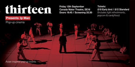 Thirteen presents Ip Man (pop-up cinema) tickets