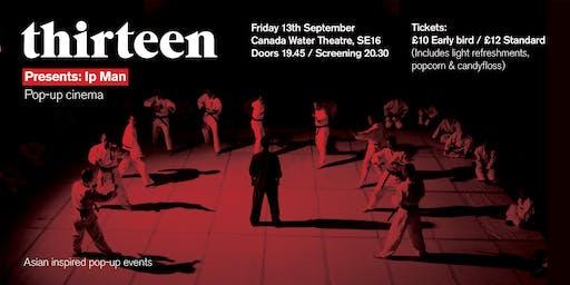 Thirteen presents Ip Man (pop-up cinema)