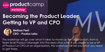 Workshop - Becoming the Product Leader: Getting to VP and CPO - Melissa Perri