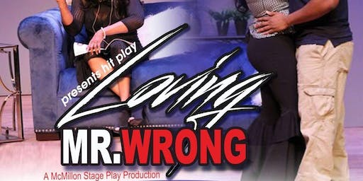 """McMillon Productions Presents """" Loving Mr. Wrong Stage Play"""