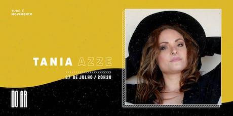 DO AR apresenta Tania Azze ingressos