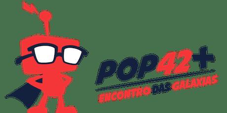 POP42 - Encontro das Galáxias ingressos