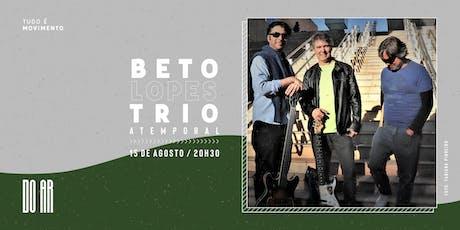 """Beto Lopes Trio - """"Atemporal"""" na DO AR ingressos"""