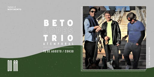 "Beto Lopes Trio - ""Atemporal"" na DO AR"