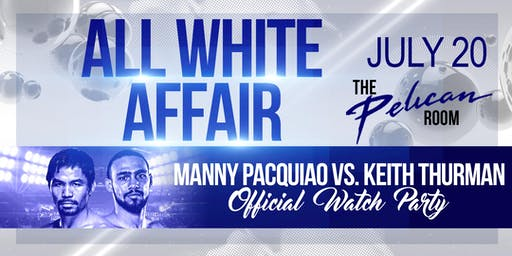 PACQUIAO vs. THURMAN WATCH PARTY + ALL WHITE AFFAIR + DAY PARTY HANGOVER