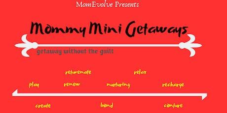 Mommy Mini Getaway - Rejuvenation Retreat tickets