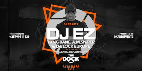 The Dock Presents DJ EZ, D BLOCK EUROPE, YXNG BANE, A.M. SNiPER plus special guests. tickets