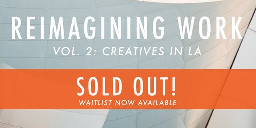 Reimagining Work Vol. 2: Creatives in LA
