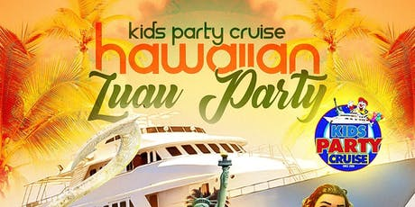 Hawaiian Luau Kids Boat Party Cruise (1:00 PM-4:00 PM) tickets