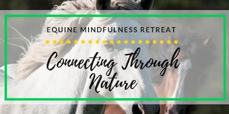 EQUINE MINDFULNESS RETREAT: Connecting Through Nature tickets