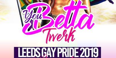 Leeds Pride 2019 After Party You Better Twerk!