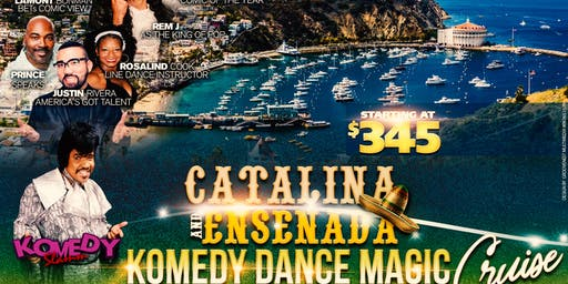 "CATALINA -      ENSENADA.   "" COMEDY  DANCE MAGIC"" CRUISE * $25 DEPOSIT * SINGLES & COUPLES"