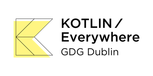 GDG Dublin - July 2019 - Kotlin/Everywhere
