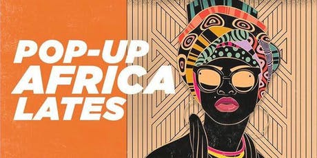 Pop Up Africa Lates, August Edition  tickets