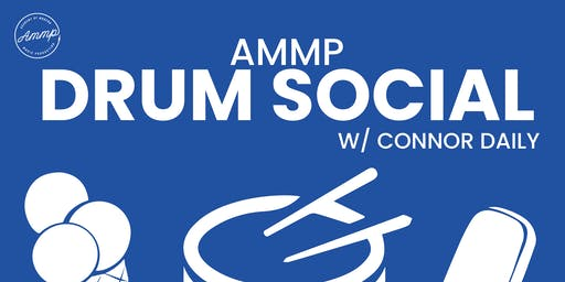 DRUM SOCIAL with Connor Daily @ AMMP
