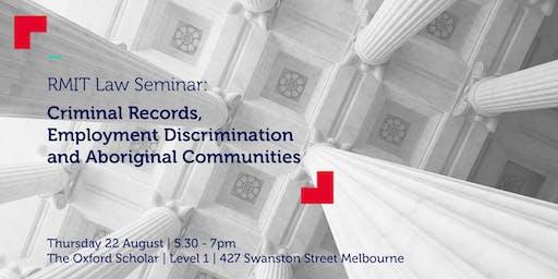 RMIT Law Seminar Series: Criminal Records, Employment Discrimination and Aboriginal Communities
