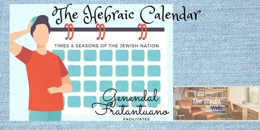 The Hebraic Calendar presented by The Study @WellsofSouthGate