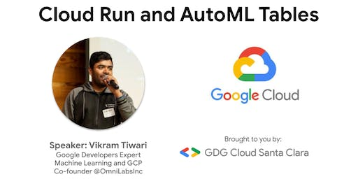 GDG Cloud Santa Clara: Cloud Run and AutoML Tables