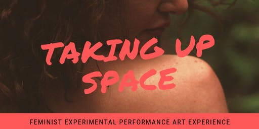 Taking Up Space - Feminist Experimental Performance Art Work @ Platform Gallery