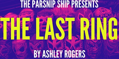The Parsnip Ship presents THE LAST RING by Ashley Rogers