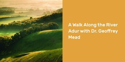 Copy of A Walk Along the River Adur with Dr. Geoffrey Mead