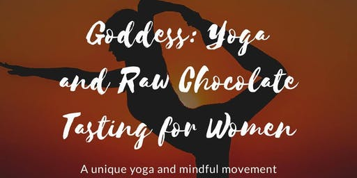 Awaken the Goddess: Yoga and Raw Chocolate Tasting for Women