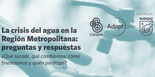 La crisis del agua en la Región Metropolitana: preguntas y respuestas